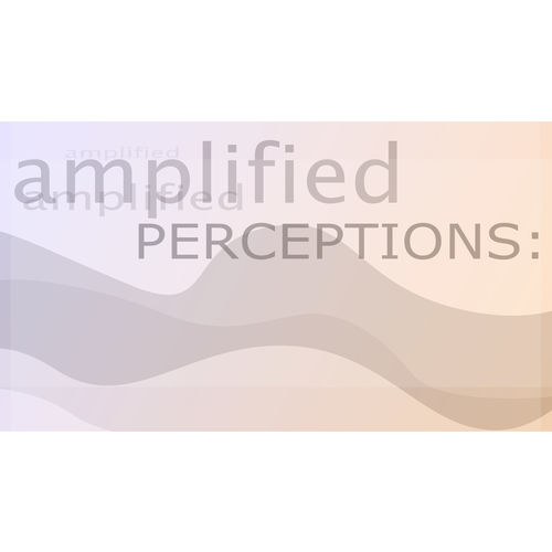 Amplified Perceptions