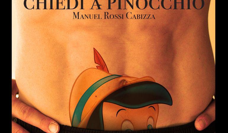 """Manuel Rossi Cabizza - """"Chiedi a Pinocchio"""""""