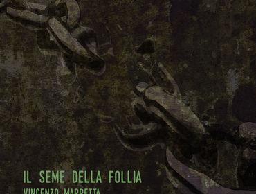 """È uscito """"Il seme della follia"""" il nuovo album di Vincenzo Marretta"""