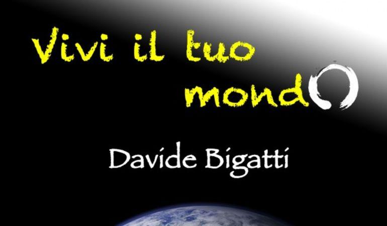 Vivi il tuo mondo Il nuovo singolo di Davide Bigatti