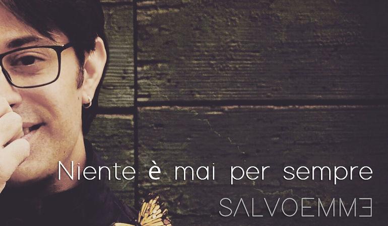 """SALVOEMME presenta il suo nuovo singolo """"NIENTE È MAI PER SEMPRE"""""""