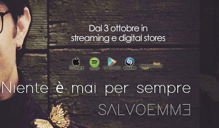 "Da Lunedì 3 Ottobre in tutti i Digital Stores il nuovo singolo ""NIENTE È MAI PER SEMPRE"" di SALVOEMME"