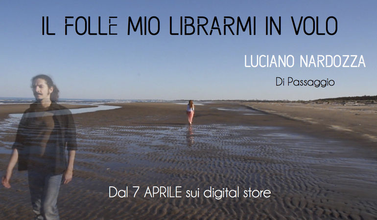 Nuovi singoli pop: 'Il Folle Mio Librarmi in Volo' lancia il concept album 'Di Passaggio' di Luciano Nardozza