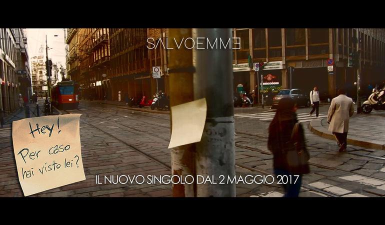 """""""Hey! Per caso hai visto lei?"""" è già disponibile online il nuovo singolo e videoclip ufficiale di SALVOEMME"""