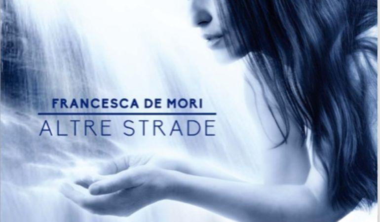 """Esce il disco """"Altre Strade"""" di Francesca De Mori"""