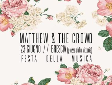 Matthew & the Crowd - Festa Della Musica