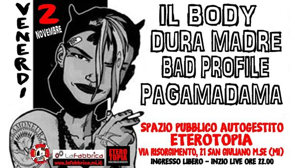 02.11.2018 Pagamadama, Bad Profile, Dura Madre, Il Body