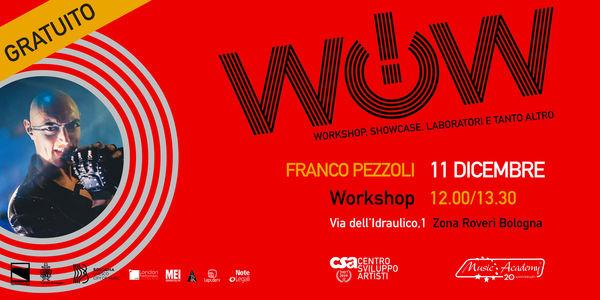 WOW! DICEMBRE - WORKSHOP CON FRANCO PEZZOLI